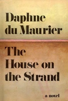 The House on the Strand by Daphne du Maurier - Good read!