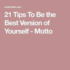 21 Tips To Be the Best Version of Yourself - Motto