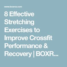 8 Effective Stretching Exercises to Improve Crossfit Performance & Recovery   BOXROX