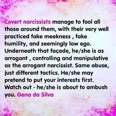 """""""Covert narcissists manage to fool all those around them, with their very well practiced fake meekness, fake humility and seemingly low ego."""" ~Gena da Silva"""