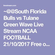 ~@@South Florida Bulls vs Tulane Green Wave Live Stream NCAA FOOTBALL 21/10/2017 Free on Livestream