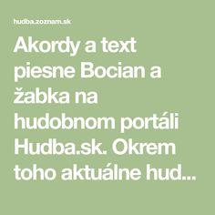 Akordy a text piesne Bocian a žabka na hudobnom portáli Hudba.sk. Okrem toho aktuálne hudobné správy, profily interpretov, mp3 ukážky piesní. Math Equations