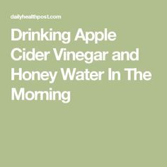 Drinking Apple Cider Vinegar and Honey Water In The Morning