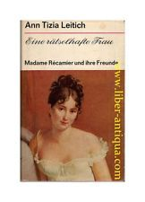 Eine rätselhafte Frau - Madame Récamier und ihre Freunde Leitich, Ann Tizia: