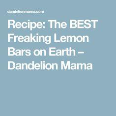 Recipe: The BEST Freaking Lemon Bars on Earth – Dandelion Mama