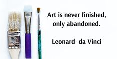 Art is never finished, only abandoned. Leonardo da Vinci #quote #quotes #quoteoftheday #quotation #inspiration #motivationalquotes #motivation #lifequotes #words #quotesoftheday #attitude #beyourownbestself #instaquotes quotestagram
