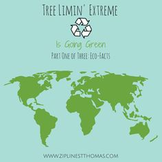 "Tree Limin' Extreme: ""Tree Limin' Extreme Is Going Green"" Part One: Eco-Facts. Click the picture to read more!"