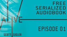 Episode 1 of my new serialized audiobook, ALIVE. For this, my 16th free audiobook, we're embedding the audio episodes in a YouTube video so you can listen right from Pinterest (desktop or mobile).  This novel, Book I of the Generations Trilogy, will be delivered in twenty weekly installments, with episodes posted on Monday mornings. All Pinterest episodes will be in this audio/video format, but you can also subscribe to normal audio via iTunes from www.scottsigler.com/itubes