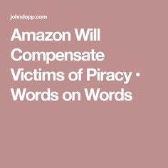 Amazon Will Compensate Victims of Piracy • Words on Words