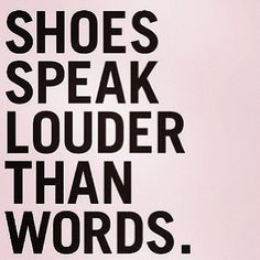 #Shoes speak louder than words