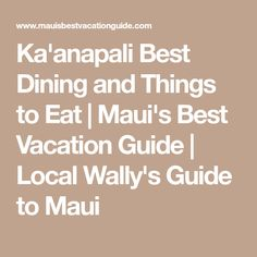 Ka'anapali Best Dining and Things to Eat | Maui's Best Vacation Guide | Local Wally's Guide to Maui