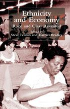 Ethnicity and economy: race and class revisited - edited by Steve Fenton & Harriet Bradley : Palgrave Macmillan, 2002. Dawsonera ebook purchased thanks to the Connell Fund