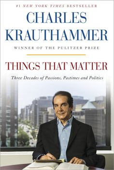 Things That Matter by Charles Krauthammer (every good writer/thinker/editor in DC says he is the best/read this)