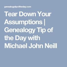 Tear Down Your Assumptions | Genealogy Tip of the Day with Michael John Neill