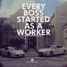 Every boss started as a worker. .