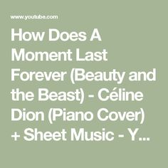 How Does A Moment Last Forever (Beauty and the Beast) - Céline Dion (Piano Cover) + Sheet Music - YouTube