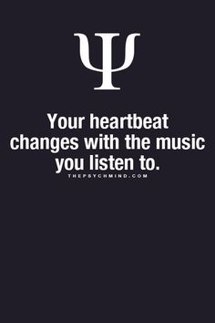 Your heartbeat changes with the music you listen to.