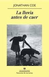 """"""" La lluvia antes de caer"""" Jonathan Coe. narrativa (270)"""
