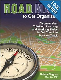 ROAD MAP to Get Organized: Discover Your Thinking, Learning and Working Styles to Get Your Life Back on Track: Helene Segura: 9780984026876:...