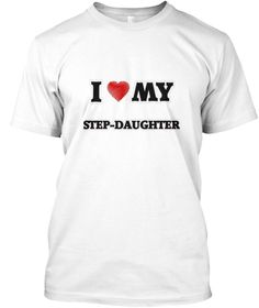 I Love My Step Daughter White T-Shirt Front - This is the perfect gift for someone who loves Step-Daughter. Thank you for visiting my page (Related terms: world's best,loveI love my Advertising Account Executive,Advertising Account Executive,advertising a ...)
