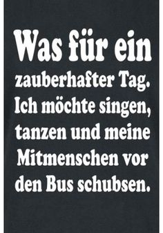 Ein schöner Tag A beautiful day, what a magical day. I want to sing, dance and shove my fellow men in front of the bus. Best Friday Quotes, Happy Weekend Quotes, Happy Quotes, Funny Quotes, Black Friday Funny, Funny Friday Memes, Friday Humor, Funny Memes, Aunty Acid
