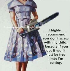 Don't mess with my kid... guess you didn't understand me?