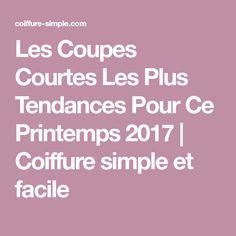 Les Coupes Courtes Les Plus Tendances Pour Ce Printemps 2017 | Coiffure simple et facile