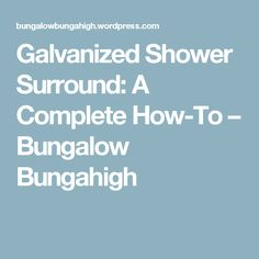 Galvanized Shower Surround: A Complete How-To – Bungalow Bungahigh