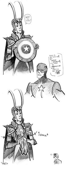 Loki, that's not very nice. Coulson will find you for breaking his man-crush's heart!
