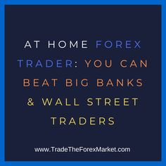 As an at home Forex trader, I am able to get higher gains than other investment opportunities and even Wall Street traders. So, while a lot of people think being an at home Forex trader is a disadvantage, I embraced it and turned at home trading into an advantage.
