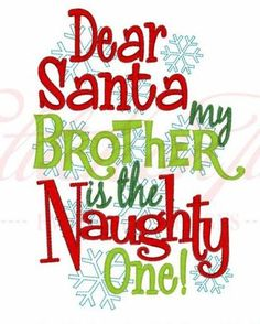 Dear Santa My Brother Is The Naughty One Christmas Shirt Embroidered Kids or Babies T-shirts or Bodysuits Your Choice Baby Boy Christmas, Noel Christmas, Christmas Quotes, Christmas Projects, First Christmas, Green Christmas, Kids Christmas Shirts, Christmas Thoughts, Christmas Canvas