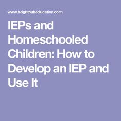 IEPs and Homeschooled Children: How to Develop an IEP and Use It
