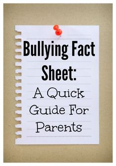 Bullying Fact Sheet: A Quick Guide for Parents to help learn to recognize signs of bullying in your kids.