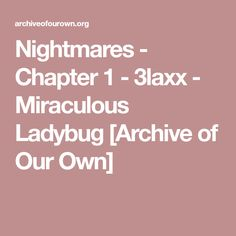 Nightmares - Chapter 1 - 3laxx - Miraculous Ladybug [Archive of Our Own]