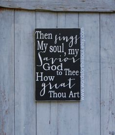 {How Great Thou Art}     ~Then Sings my Soul  My Savior, God to Thee  How Great Thou Art    I have created one of my favorite hymns into this