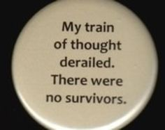 My train of thought derailed. There were no survivors.
