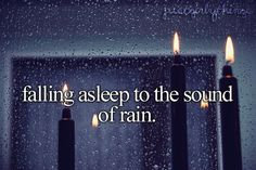 falling asleep to the sound of rain.