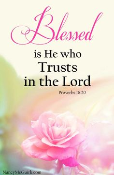 "Bible Verse Proverbs 16:20 ""Blessed is He who Trusts in the Lord."" Nancy McGuirk.com"