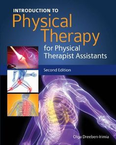 Introduction to Physical Therapy for Physical Therapist Assistants by Olga Dreeben-Irimia. $47.49. Author: Olga Dreeben-Irimia. Publisher: Jones & Bartlett Learning; 2 edition (October 22, 2010). 316 pages