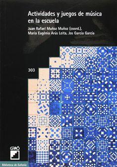 Actividades y juegos de música en la escuela / Juan Rafael Muñoz Muñoz (coord.)... [et al.]