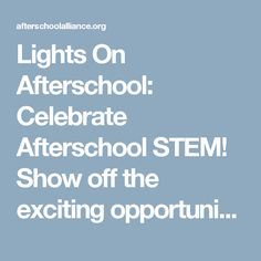 Lights On Afterschool: Celebrate Afterschool STEM! Show Off The Exciting  Opportunities Available To Your