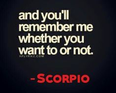 I'm not a Scorpio ... but true.