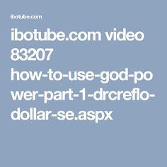 ibotube.com video 83207 how-to-use-god-power-part-1-drcreflo-dollar-se.aspx