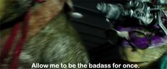 """Allow me to be the badass for once.""-Donnie 2014 movie :D ninja turtles movie 2014 gif - Google Search"