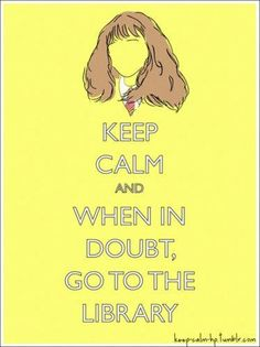 Keep calm and when in doubt go to the library