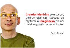 """""""Grandes histórias acontecem, porque elas são capazes de capturar a imaginação de um público grande ou importante!"""" (Seth Godin) #frase #citação #marketing"""