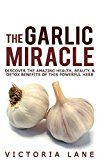 Free Kindle Book -   The Garlic Miracle: Discover The Amazing Health, Beauty, & Detox Benefits Of This Powerful Herb (Garlic - Herbal Remedies - Herbs - Natural Cures - Home Remedies)