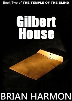 Gilbert House (The Temple of the Blind #2) by Brian Harmon
