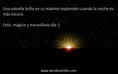 Una estrella brilla en su máximo esplendor cuando la noche es más oscura.  Feliz, mágico y maravilloso día :) Www.decideserfeliz.com