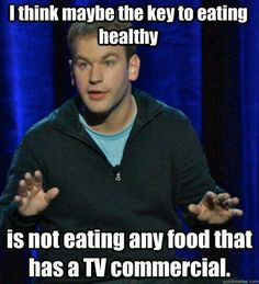 Although this is funny, it is actually a unique way to think about eating healthy.